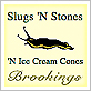 Slugs 'N Stones 'N Ice Cream Cones, Brookings
